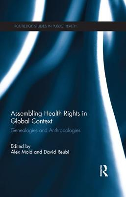 Assembling Health Rights in Global Context: Genealogies and Anthropologies - Mold, Alex (Editor), and Reubi, David (Editor)