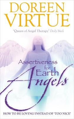 Assertiveness for Earth Angels: How to be Loving Instead of 'Too Nice' - Virtue, Doreen