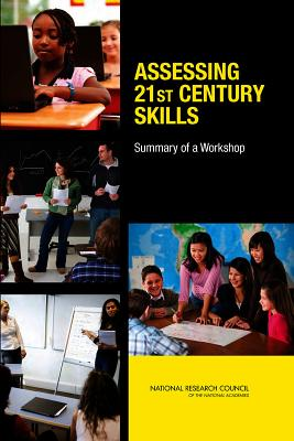 Assessing 21st Century Skills: Summary of a Workshop - Board on Testing and Assessment, and Division of Behavioral and Social Sciences and Education, and National Research Council