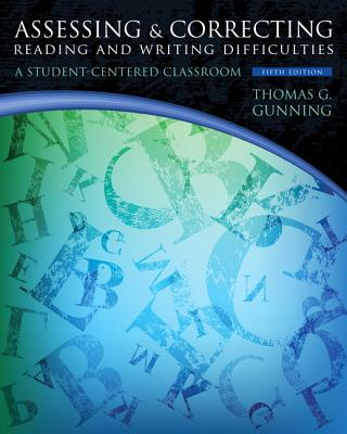 Assessing and Correcting Reading and Writing Difficulties: A Student-Centered Classroom - Gunning, Thomas G.