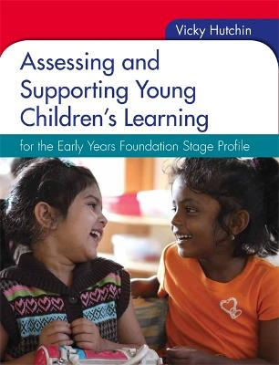 Assessing and Supporting Young Children's Learning: for the Early Years Foundation Stage Profile - Hutchin, Vicky