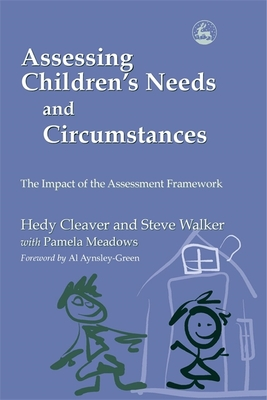 Assessing Children's Needs and Circumstances: The Impact of the Assessment Framework - Aynsley-Green, Al (Foreword by), and Walker, Steve, and Cleaver, Hedy