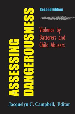 Assessing Dangerousness: Violence by Batterers and Child Abusers - Campbell, Jacquelyn C, Dr., PhD, RN, Faan (Editor)