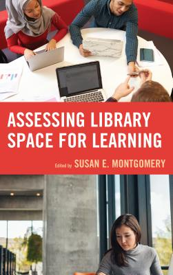 Assessing Library Space for Learning - Montgomery, Susan E (Editor)