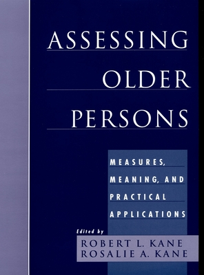 Assessing Older Persons: Measures, Meaning, and Practical Applications - Eells, Marilyn, and Kane, Robert L, Dr., MD (Editor), and Kane, Rosalie A, Professor, D.S.W. (Editor)
