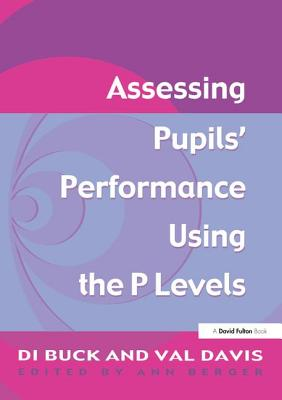 Assessing Pupil's Performance Using the P Levels - Davis, Val, and Buck, Di, and Berger, Ann (Editor)