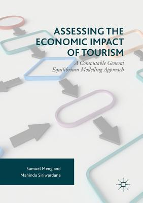 Assessing the Economic Impact of Tourism: A Computable General Equilibrium Modelling Approach - Meng, Samuel, and Siriwardana, Mahinda
