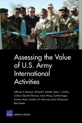 Assessing the Value of U.S. Army International Activities - Marquis, Jefferson P, and Darilek, Richard E, and Castillo, Jasen J