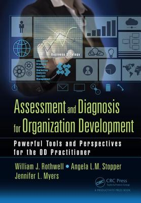 Assessment and Diagnosis for Organization Development: Powerful Tools and Perspectives for the OD Practitioner - Rothwell, William J. (Editor), and Stopper, Angela L. M. (Editor), and Myers, Jennifer L. (Editor)