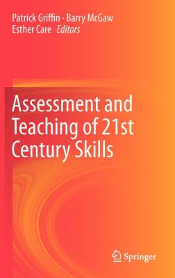 Assessment and Teaching of 21st Century Skills - McGaw, Barry (Editor), and Care, Esther (Editor), and Griffin, Patrick (Editor)
