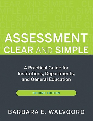 Assessment Clear and Simple: A Practical Guide for Institutions, Departments, and General Education, Second Edition - Walvoord, Barbara E, and Banta, Trudy W (Foreword by)