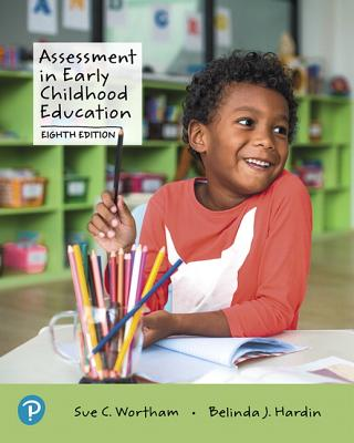 Assessment in Early Childhood Education - Wortham, Sue, and Hardin, Belinda