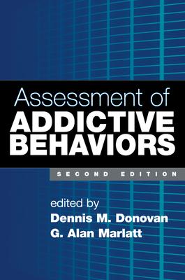 Assessment of Addictive Behaviors - Donovan, Dennis M, PhD (Editor), and Marlatt, G Alan, PhD (Editor)