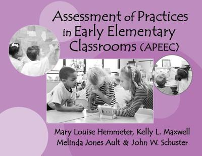 Assessment of Practices in Early Elementary Classrooms (APEEC) - Hemmeter, Mary Louise, and Maxwell, Kelly L, and Ault, Melinda Jones