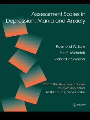 Assessment Scales in Depression, Mania and Anxiety - Lam, Raymond W., and Michalak, Erin E., and Swinson, Richard P.