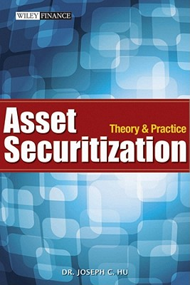 Asset Securitization: Theory and Practice - Hu, Joseph C.