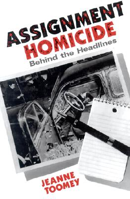 Assignment Homicide, Behind the Headlines: A Woman Reporter in New York City in the 1940's - Toomey, Jeanne