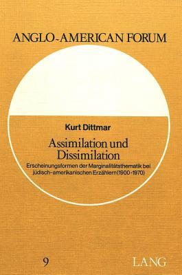 Assimilation Und Dissimilation: Erscheinungsformen Der Marginalitaetsthematik Bei Juedisch-Amerikanischen Erzaehlern (1900-1970) - Dittmar, Kurt