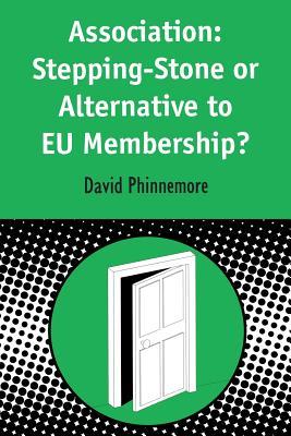 Association: Stepping-Stone or Alternative to Eu Membership? - Phinnemore, David