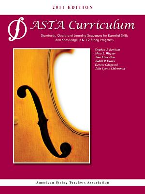 Asta String Curriculum: Standards, Goals, and Learning Sequences for Essential Skills and Knowledge in K-12 String Programs - Benham, Stephen J