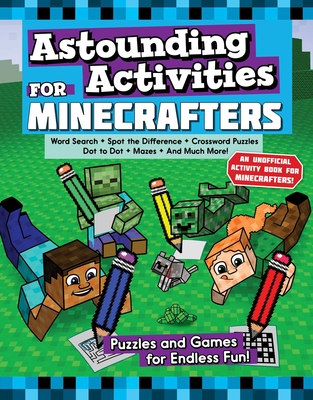 Astounding Activities for Minecrafters: Puzzles and Games for Endless Fun - Sky Pony Press