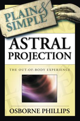 Astral Projection Plain & Simple: The Out-Of-Body Experience - Phillips, Osborne