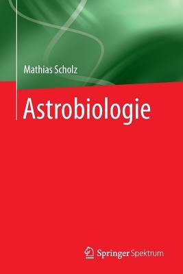 Astrobiologie - Scholz, Mathias