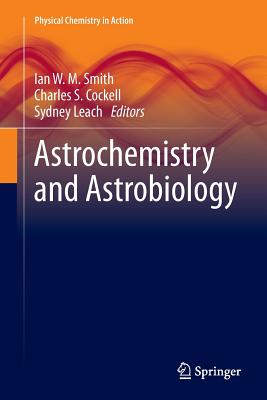 Astrochemistry and Astrobiology - Smith, Ian W M (Editor), and Cockell, Charles S (Editor), and Leach, Sydney (Editor)
