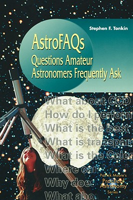 AstroFAQs: Questions Amateur Astronomers Frequently Ask - Tonkin, Stephen F.