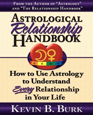 Astrological Relationship Handbook - Burk, Kevin B