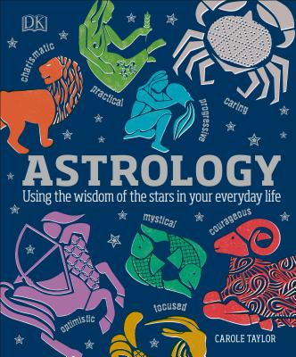 Astrology: Using the Wisdom of the Stars in Your Everyday Life - DK