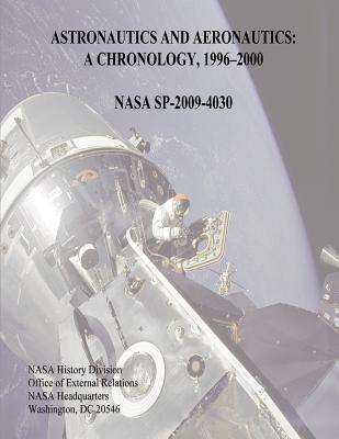 Astronautics and Aeronautics: A Chronology, 1996-2000 - Lewis, Marieke, and Swanson, Ryan, and Administration, National Aeronautics and