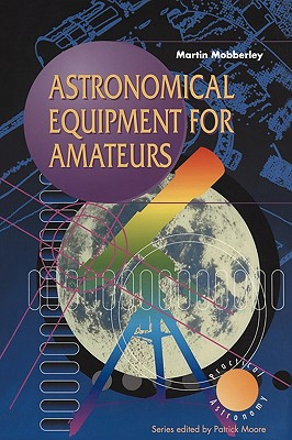 Astronomical Equipment for Amateurs - Mobberley, Martin