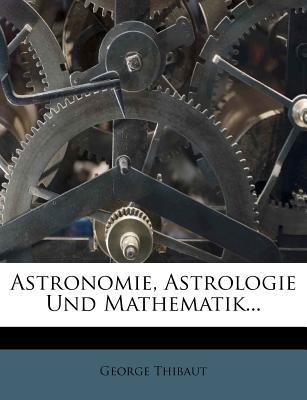 Astronomie, Astrologie Und Mathematik - Thibaut, George Frederick William