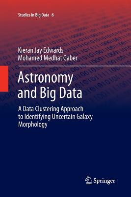 Astronomy and Big Data: A Data Clustering Approach to Identifying Uncertain Galaxy Morphology - Edwards, Kieran Jay