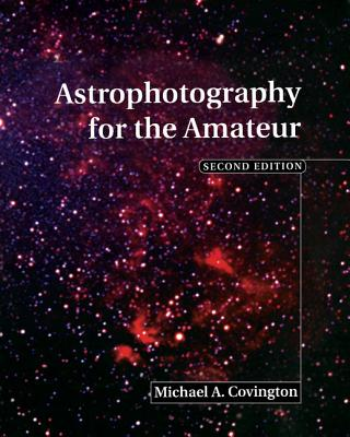 Astrophotography for the Amateur - Covington, Michael a