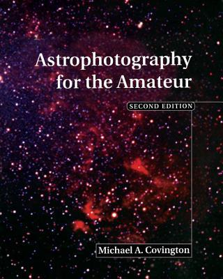 Astrophotography for the Amateur - Covington, Michael A