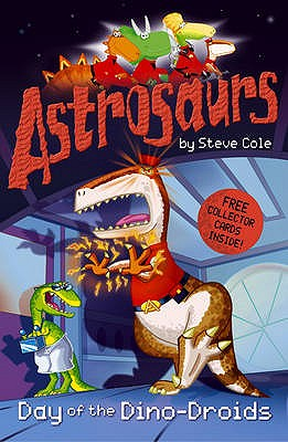 Astrosaurs: Day of the Dino-droids - Cole, Stephen
