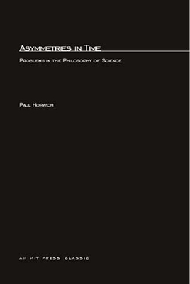 Asymmetries in Time: Problems in the Philosophy of Science - Horwich, Paul