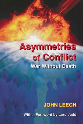 Asymmetries of Conflict: War Without Death - Leech, John