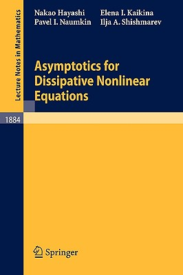 Asymptotics for Dissipative Nonlinear Equations - Hayashi, Nakao, and Kaikina, Elena I, and Naumkin, Pavel