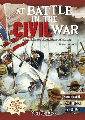 At Battle in the Civil War: An Interactive Battlefield Adventure - Lassieur, Allison