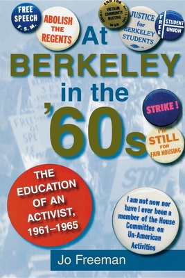 At Berkeley in the Sixties: The Making of an Activist - Freeman, Jo