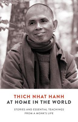 At Home in the World: Stories and Essential Teachings from a Monk's Life - Nhat Hanh, Thich