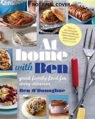 At Home With Ben: Great Family Food for Every Occasion - O'Donoghue, Ben
