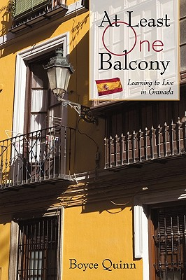 At Least One Balcony: Learning to Live in Granada - Boyce Quinn, Quinn