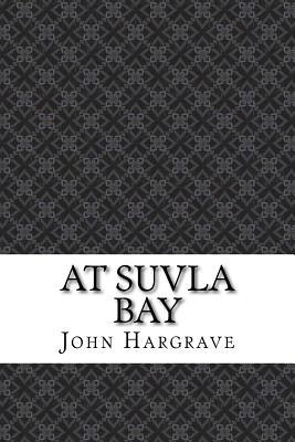 At Suvla Bay - Hargrave, John, Sir