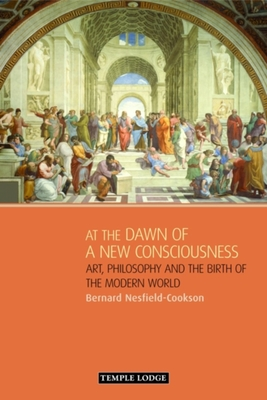At the Dawn of a New Consciousness: Art, Philosophy and the Birth of the Modern World - Nesfield-Cookson, Bernard