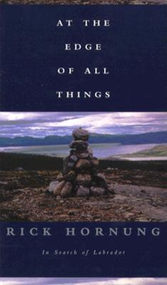 At the Edge of All Things: In Search of Labrador - Hornung, Rick