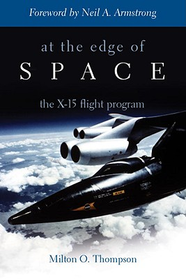 At the Edge of Space: The X-15 Flight Program - Thompson, Milton O, and Armstrong, Neil A (Foreword by)